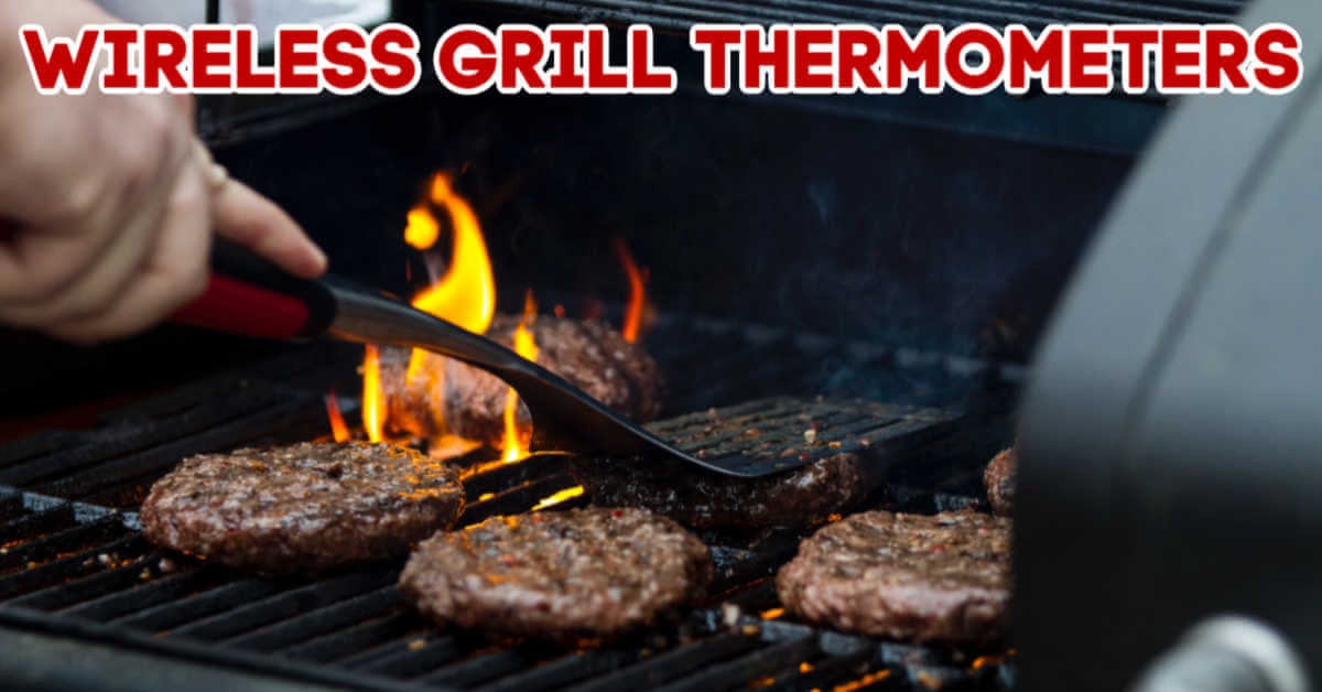 grill with hamburgers and flame and text that reads wireless grill thermometers