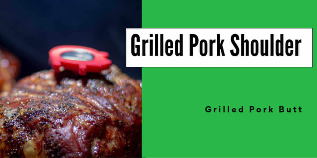 grilled pork shoulder with meat thermometer added