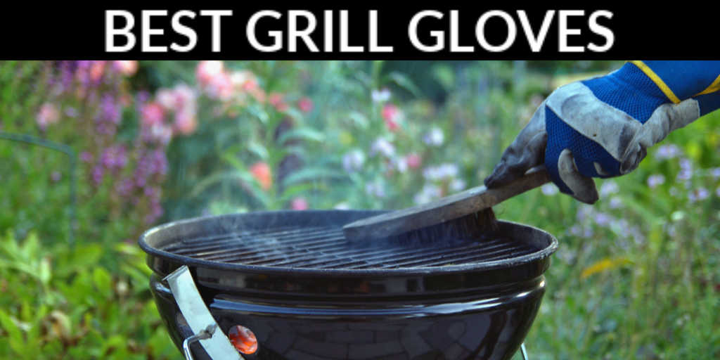 gloved hand cleaning off a hot grill with the text of the Best Grill Gloves