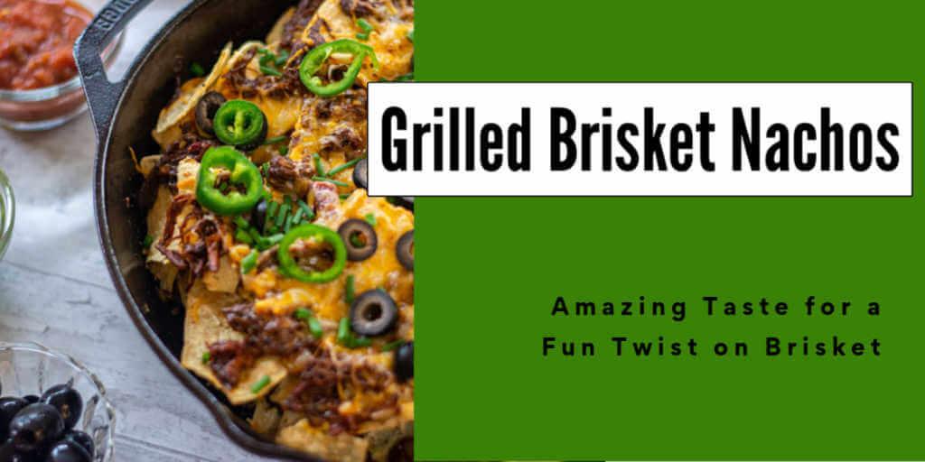 Amazing Savory Grilled Brisket Nachos