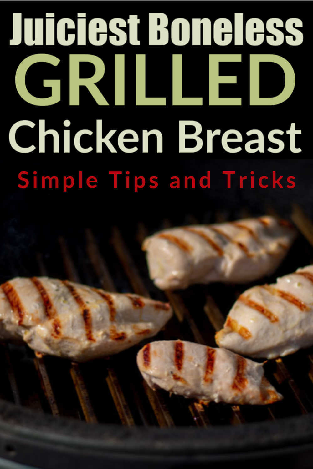 Juiciest Boneless Skinless Grilled Chicken Breast Recipe