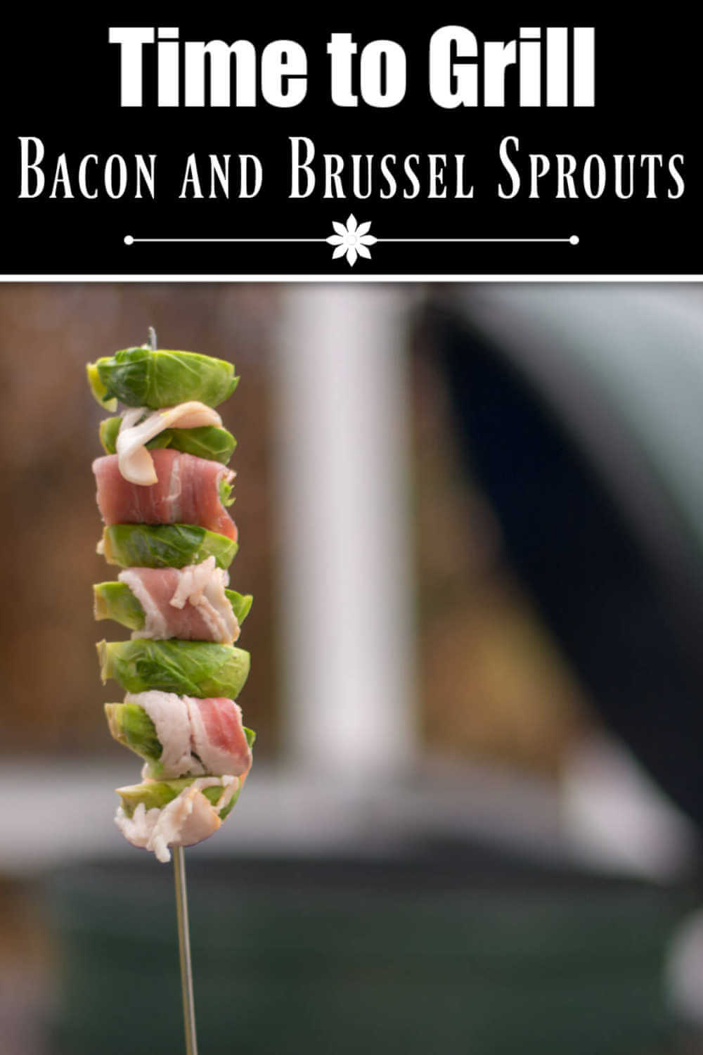 Grilled Bacon Brussel Sprouts Kebabs