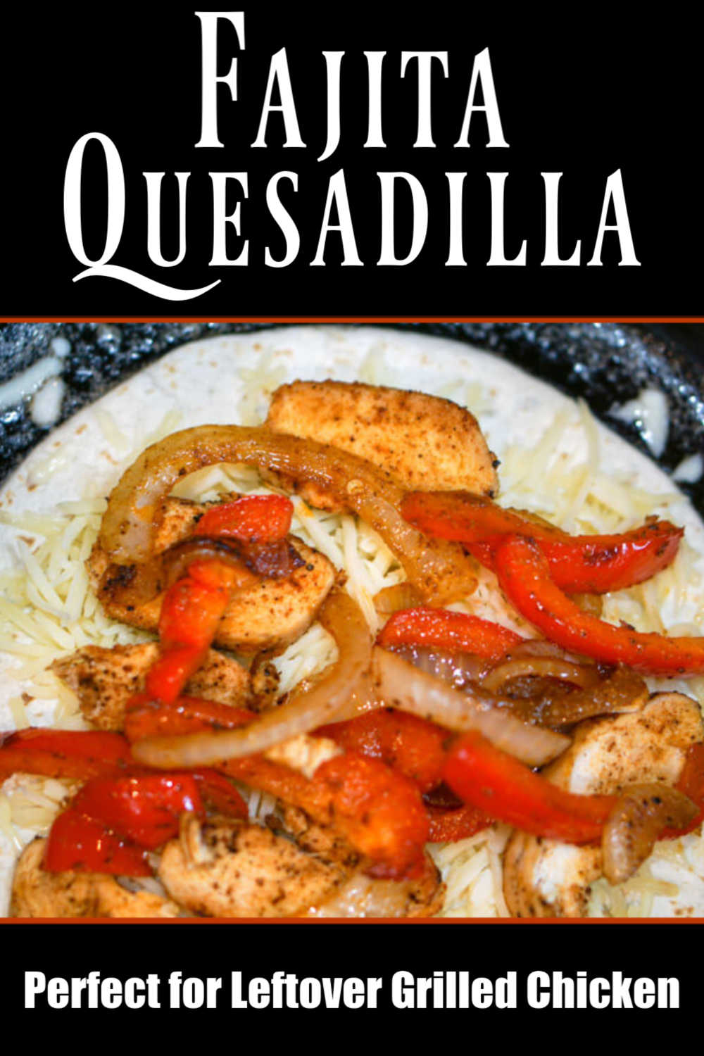 Grilled Chicken Fajita Quesadilla
