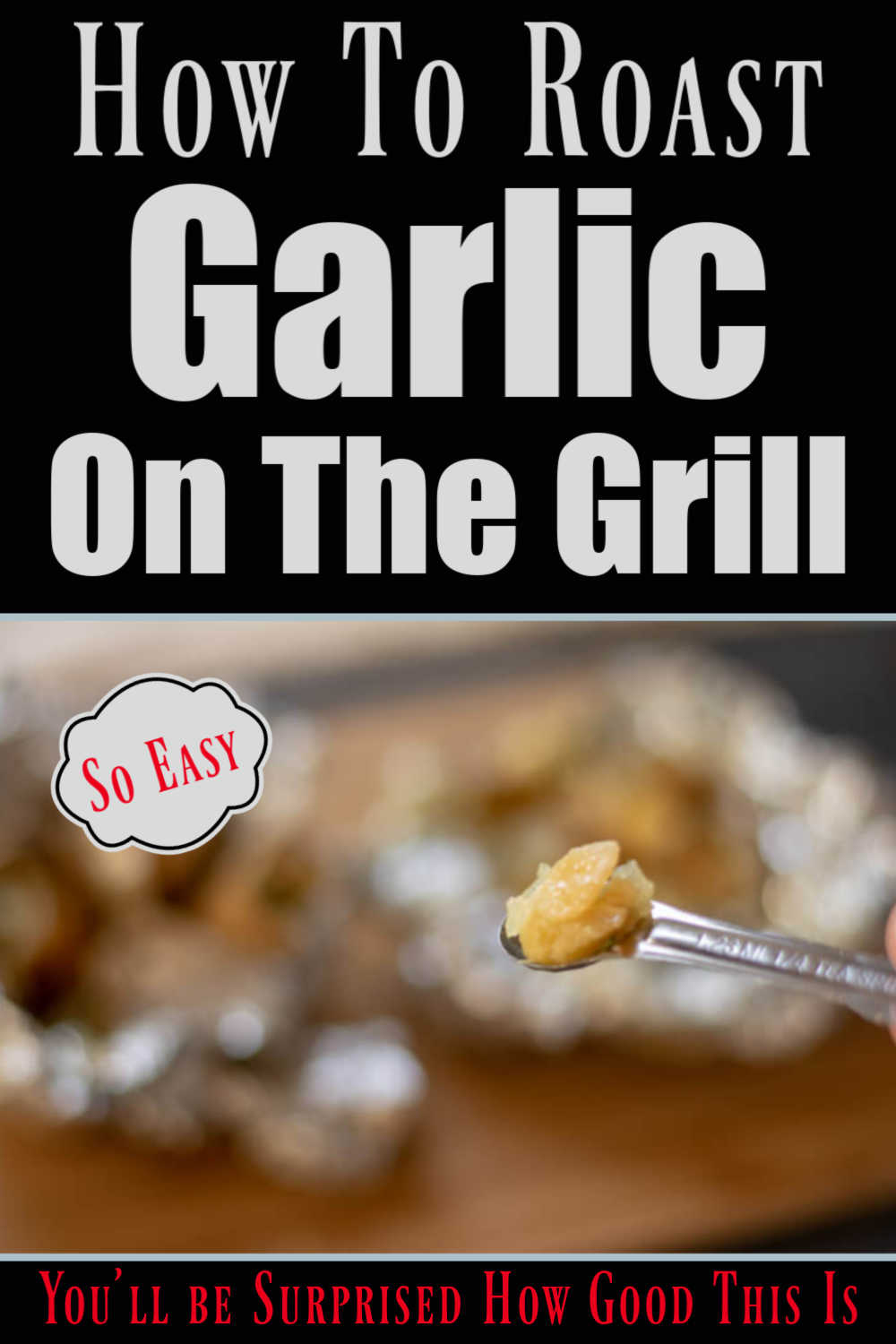 Grilled Roasted Garlic in Foil