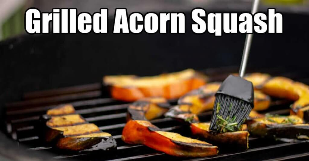 acorn squash on the grill being brushed with an olive oil and herb mixture