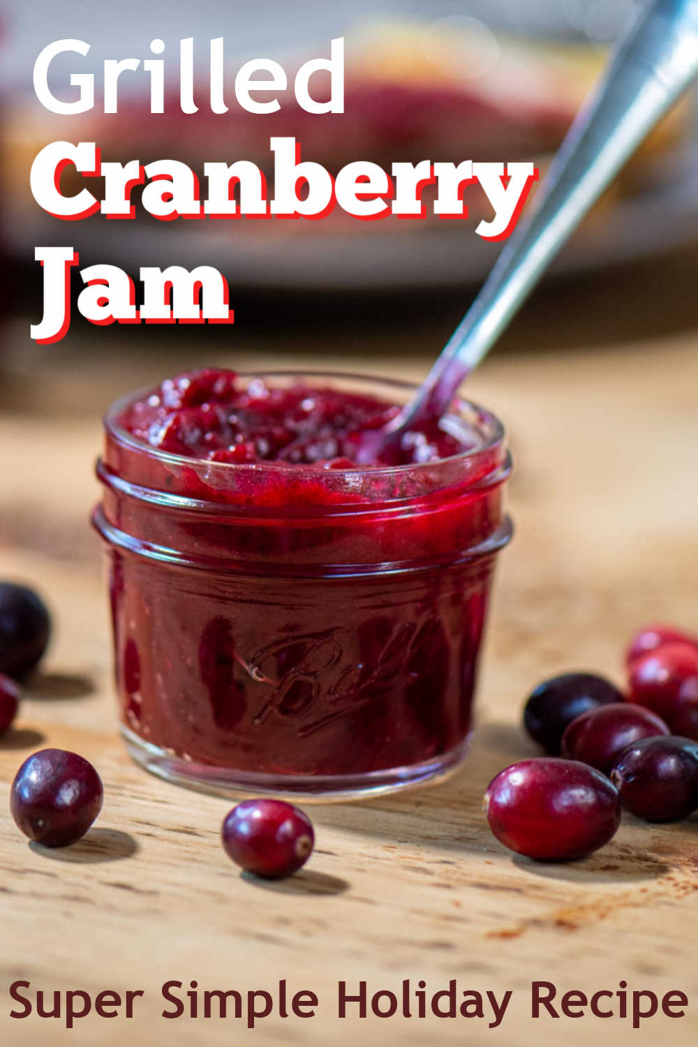 Grilled Cranberry Jam {4 Ingredients}