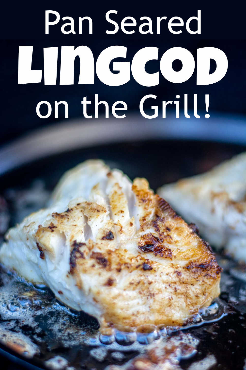 Pan Seared Grilled Lingcod {10 Minutes}