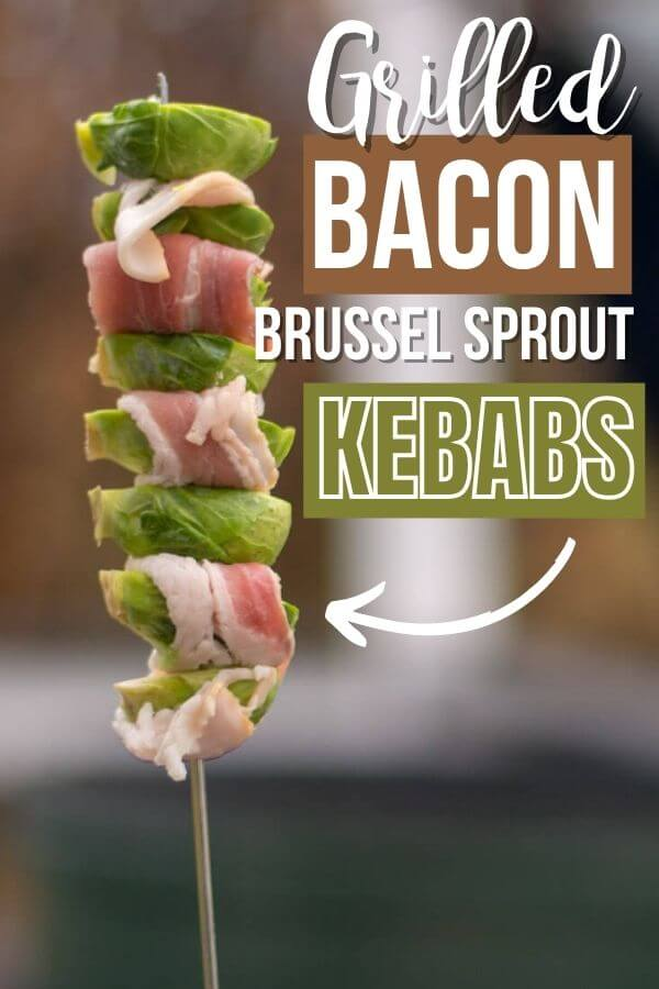 Grilled Bacon Brussel Sprouts Kebabs {20 Minutes}