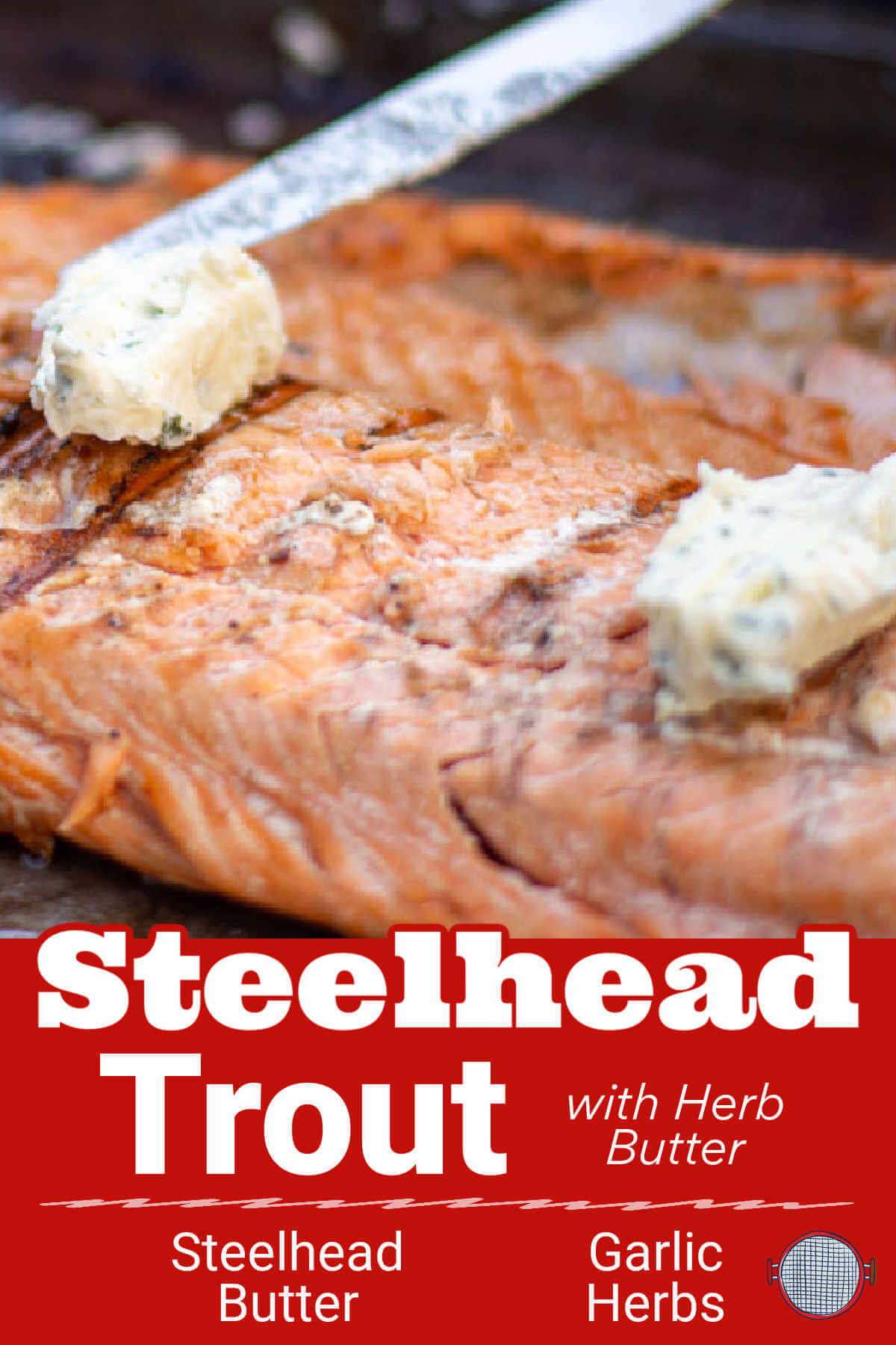 Grilled Steelhead Trout with Herb Butter {35 Minutes}